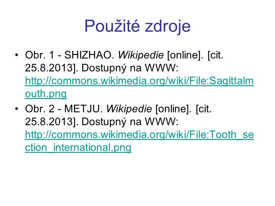 Použité zdroje Obr. 1 - SHIZHAO. Wikipedie [online]. [cit. 25.8.2013]. Dostupný na WWW: http://commons.wikimedia.org/wiki/File:Sagittalmouth.png.